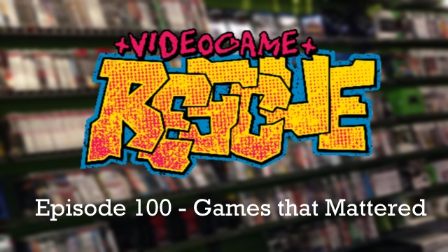 Video Game Rescue #100 – Games that Mattered