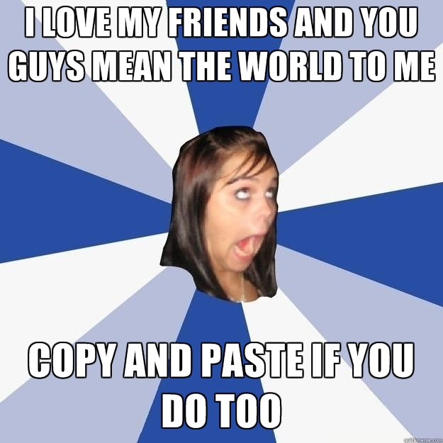 i-love-my-friends-and-you-guys-mean-the-world-to-me-copy-and-pas.jpg